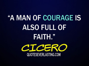 man of courage is also full of faith.""