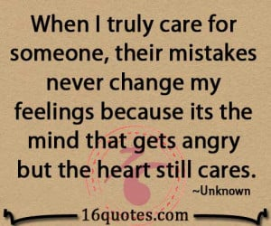 When I truly care for someone, their mistakes never change my feelings ...