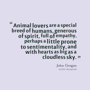 Quotes Picture: animal lovers are a special breed of humans, generous ...