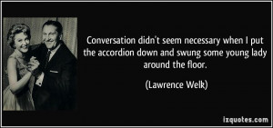More Lawrence Welk Quotes