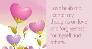 ... on love and forgiveness, for myself and others. ~ Louise L. Hay