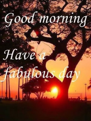 Good Morning Have A Fabulous Day