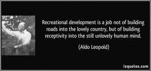 ... receptivity into the still unlovely human mind. - Aldo Leopold