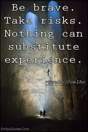 EmilysQuotes.Com - brave, courage, risks, experience, motivational ...