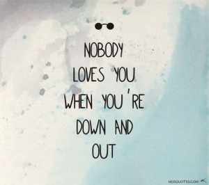 John Lennon Quotes – Nobody loves you when you're down and out ...