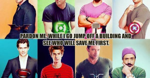 Better be batman or Thor LOL. Would mind if the green lantern or ...