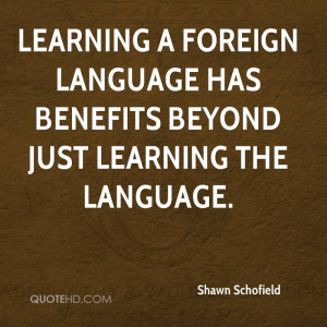 Learning a foreign language has benefits beyond just learning the ...