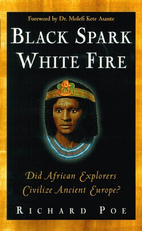 ... Spark, White Fire: Did African Explorers Civilize Ancient Europe