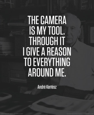 Photographer Andre Kertesz Quote