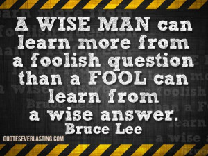 wise man can learn more from a foolish question