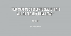 God, make me so uncomfortable that I will do the very thing I fear ...