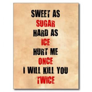 Sweet sugar hard ice hurt me once i'll kill you postcard