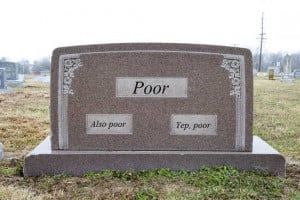 Tombstone with three spaces for writing saying poor, also poor, and ...