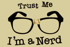 Trust me, I'm a nerd