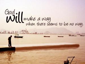 God will make a way... ♪♪♪