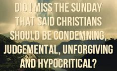 hypocritical christians | did I miss the Sunday that said Christians ...