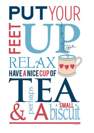 ... feet up, relax, have a nice cup of #tea and perhaps a small biscuit