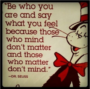 Be Who You Are Say What You Feel….
