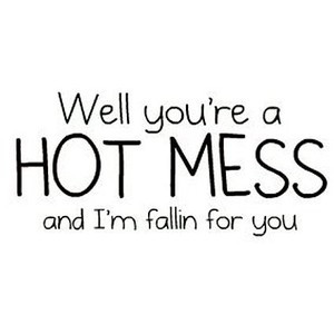 Hot MEss Quote By Hannah- Credit is nice! :)