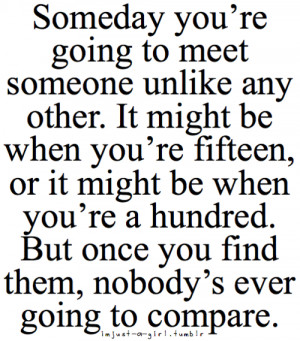 Someday you're going to meet someone unlike any other. It might be ...