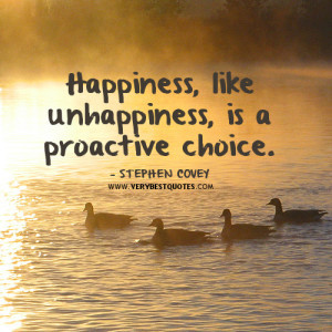 ... quotes, choice quotes, Happiness, like unhappiness, is a proactive