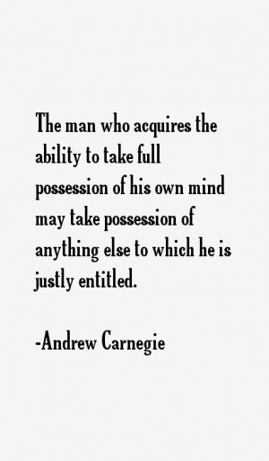 The man who acquires the ability to take full possession of his own ...