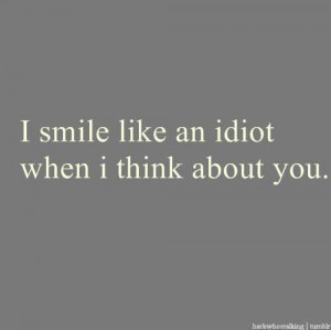 When I smile like an idiot