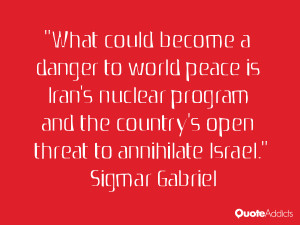 """... the country's open threat to annihilate Israel."""" — Sigmar Gabriel"""