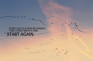 Quote: Every day is a new beginning. take a deep breath and START ...