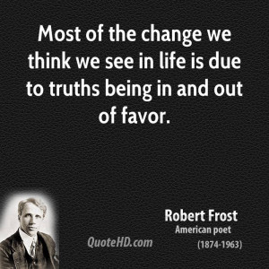Most of the change we think we see in life is due to truths being in ...
