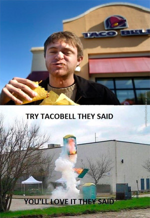 Tags: Shit , Taco , Taco Bell , They Said