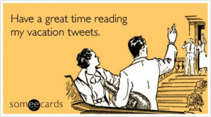 Vacation Getaway Twitter Tweet / Farewell Ecard / someecards.com