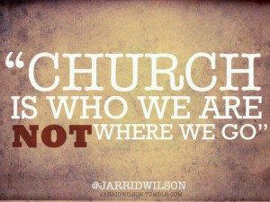 Be the church, don't just go there!