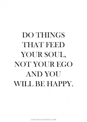Do-things-that-feed-your-soul-not-your-ego-and-you-will-be-happy.jpg