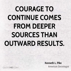 Kenneth L. Pike - Courage to continue comes from deeper sources than ...