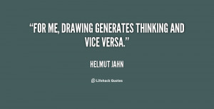 For me, drawing generates thinking and vice versa.""