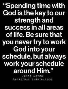 Always, always, always make time for God. Hidden in the recesses of ...