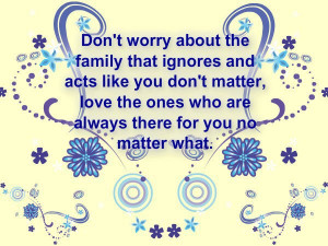 Don't Worry About The Family That Ignores And Acts Like You Don't ...