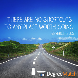 There are no shortcuts to any place worth going.""