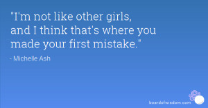 not like other girls, and I think that's where you made your first ...