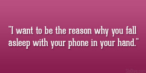 want to be the reason why you fall asleep with your phone in your ...