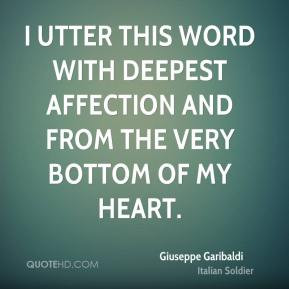 Giuseppe Garibaldi - I utter this word with deepest affection and from ...
