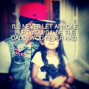 ... never let anyone hurt youi ll be the daddy you never had family quote