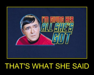 thats what she said, scotty from star trek