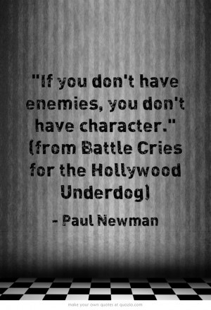 ... don't have character. (from Battle Cries for the Hollywood Underdog