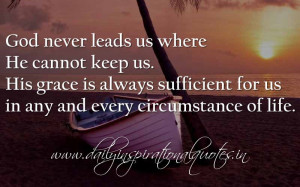 God never leads us where He cannot keep us. His grace is always ...