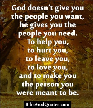 doesn't give you the people you want, he gives you the people you ...
