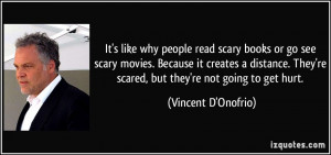 It's like why people read scary books or go see scary movies. Because ...