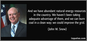 And we have abundant natural energy resources in the country. We haven ...