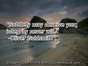 integrity+quotes | ... integrity never will oliver goldsmith 223 ...